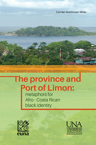 Cubierta para The province and Port of Limon: metaphors for Afro-Costa Rican black identity